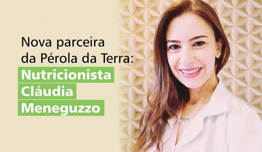 Nova parceira da Pérola da Terra: Nutricionista Cláudia Meneguzzo